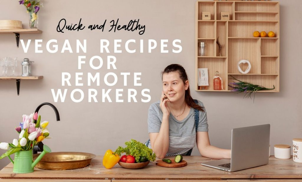 Vegan recipes for remote workers