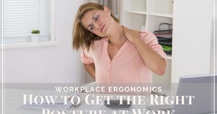 Workplace Ergonomics – How to Get the Right Posture at Work