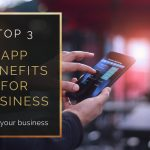 Top 3 Benefits Of Having an App for Your Business