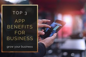 Top 3 app benefits for business to grow your business
