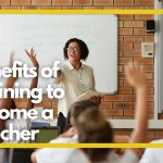Top Benefits of Training to Become a Teacher in Further Education and how to Get Started