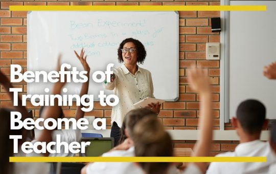 Top Benefits of Training to Become a Teacher